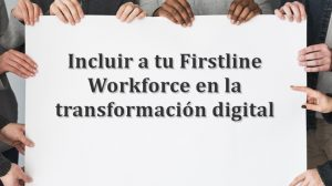 Incluir a tu Firstline Workforce en la transformación digital | HiTechNectar