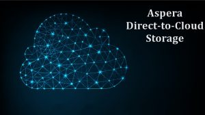 Aspera Direct-to-Cloud Storage | HiTechNectar