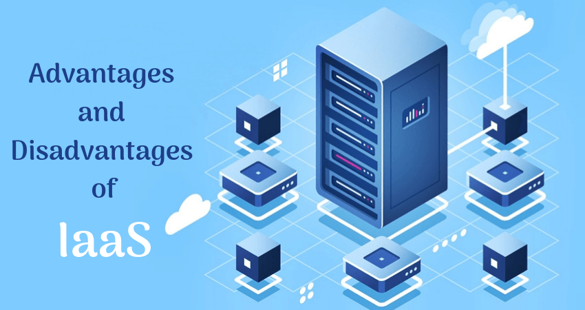Advantages & Disadvantages of IaaS Explained