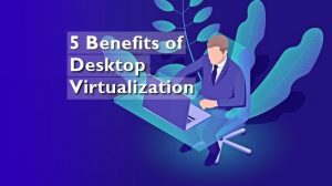 5 Benefits of Desktop Virtualization