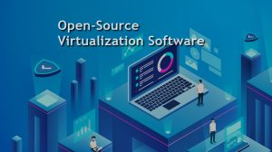 Top 5 Open Source Virtualization Software