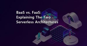 BaaS vs. FaaS: Explaining the Two Serverless Architectures