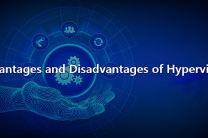 Advantages and Disadvantages of Hypervisors