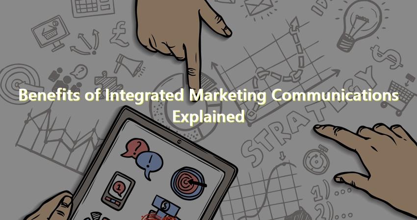 Benefits of Integrated Marketing Communications Explained