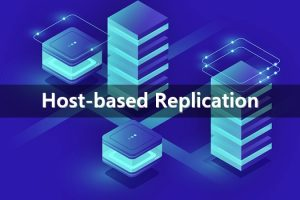 Everything you need to know about Host-Based Replication