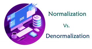 Difference Between Normalization and Denormalization Explained