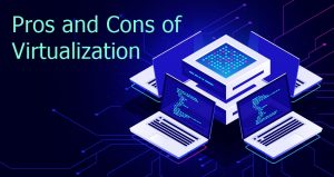 What are the Pros and Cons of Virtualization?