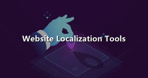 Top 10 Types of Website Localization Tools