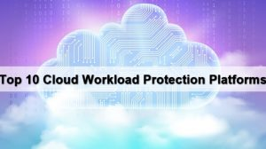Cloud Workload Protection Platforms