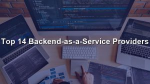 Top 14 Backend-as-a-Service Providers