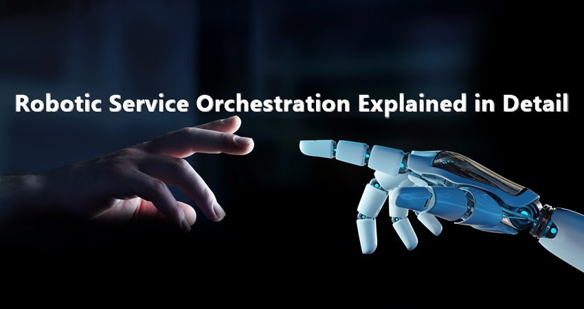 Robotic Service Orchestration Explained in Detail