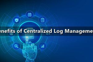 Benefits of Centralized Log Management
