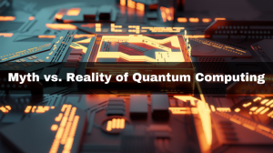 Myth vs. Reality of Quantum Computing
