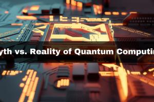 Myth vs. Reality of Quantum Computing