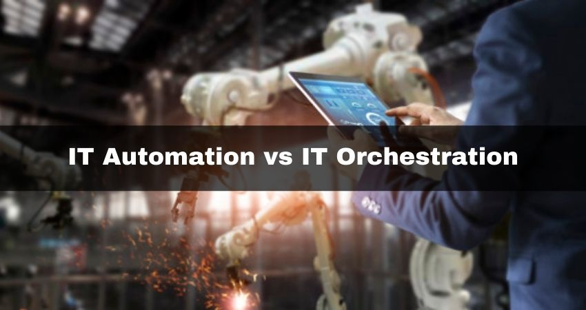 IT Automation vs Orchestration: Difference Between the Two