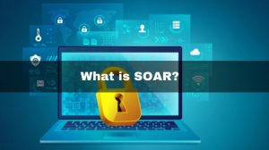 What is Security Orchestration, Automation and Response(SOAR)