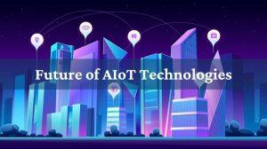 Future of AIoT Technologies