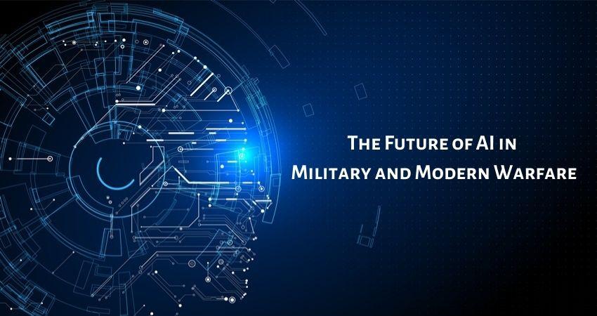 The Future of AI in Military and Modern Warfare
