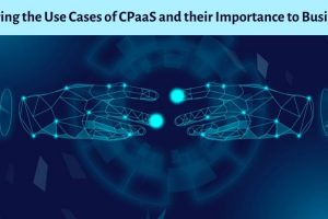 Exploring the Use Cases of CPaaS and their Benefits to Businesses