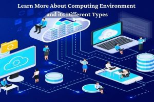 Learn More About Computing Environment and its Different Types