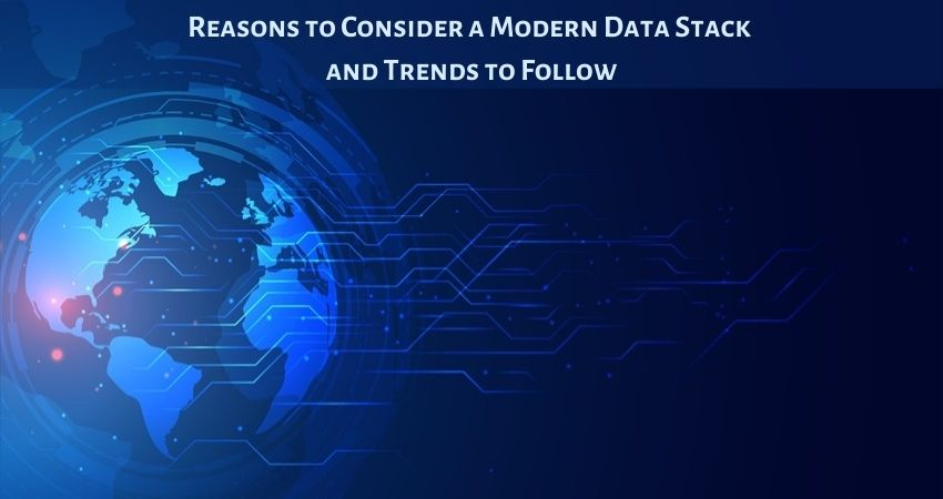 Reasons to Consider a Modern Data Stack and Trends to Follow