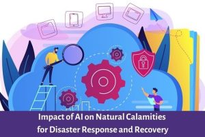 Impact of AI on Natural Calamities for Disaster Response and Recovery